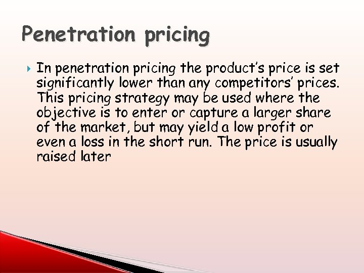 Penetration pricing In penetration pricing the product's price is set significantly lower than any