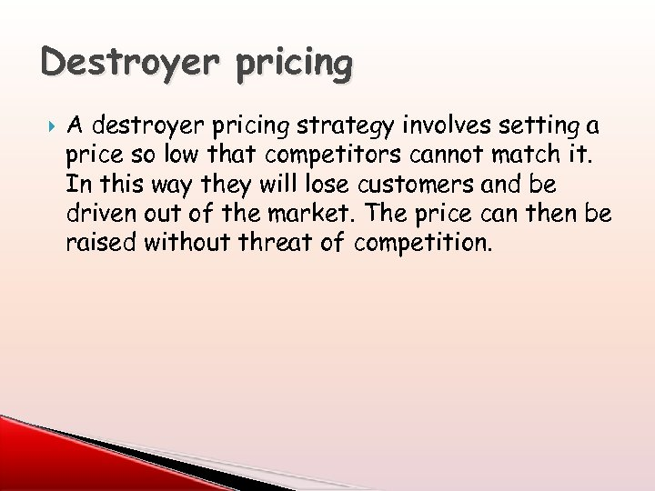 Destroyer pricing A destroyer pricing strategy involves setting a price so low that competitors