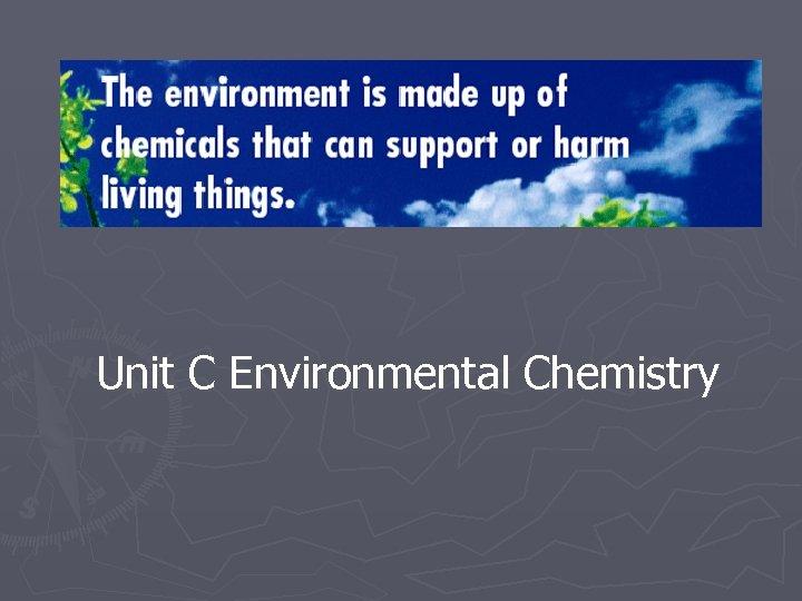 Unit C Environmental Chemistry