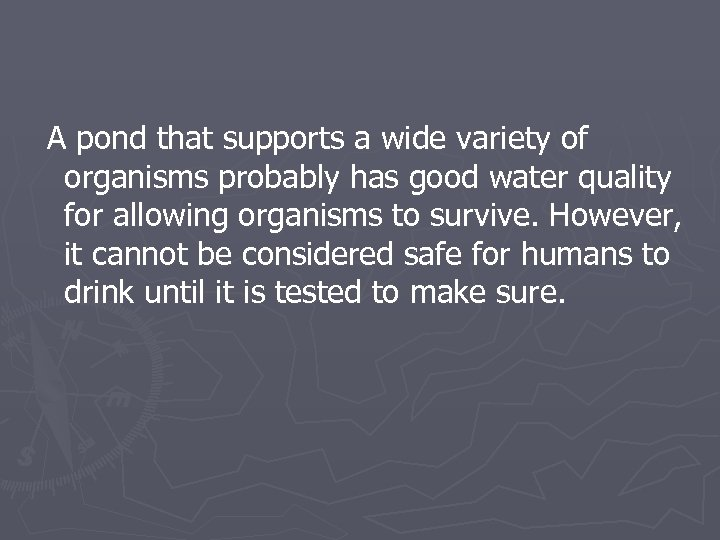 A pond that supports a wide variety of organisms probably has good water