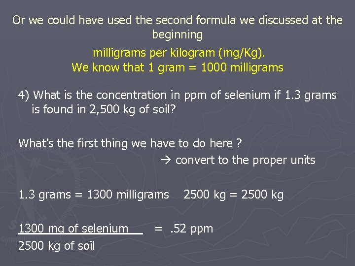 Or we could have used the second formula we discussed at the beginning milligrams