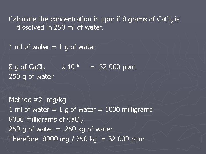 Calculate the concentration in ppm if 8 grams of Ca. Cl 2 is dissolved