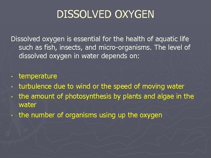 DISSOLVED OXYGEN Dissolved oxygen is essential for the health of aquatic life such as