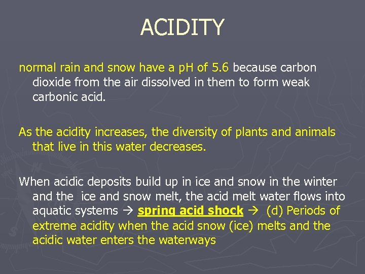 ACIDITY normal rain and snow have a p. H of 5. 6 because carbon