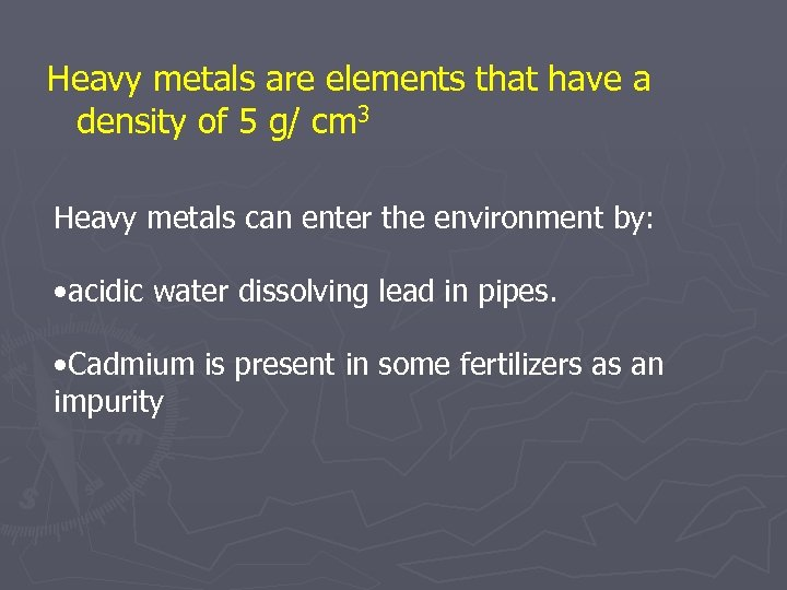 Heavy metals are elements that have a density of 5 g/ cm 3 Heavy