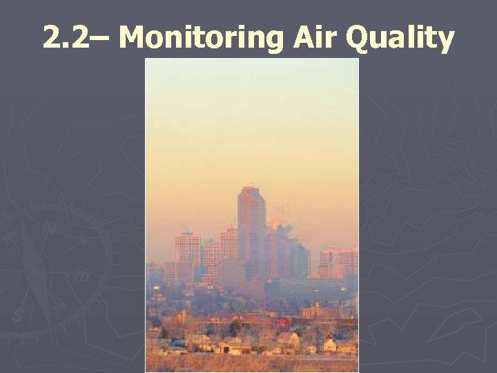 2. 2– Monitoring Air Quality