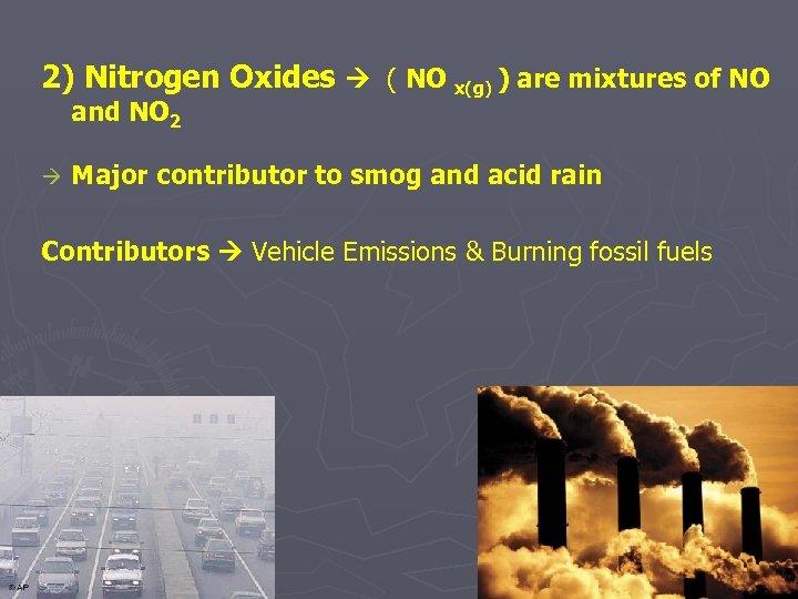 2) Nitrogen Oxides ( NO x(g) ) are mixtures of NO and NO 2