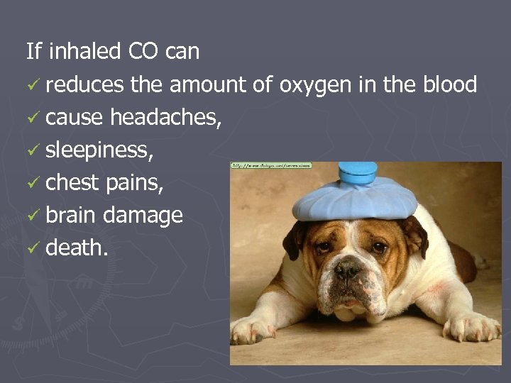 If inhaled CO can ü reduces the amount of oxygen in the blood ü