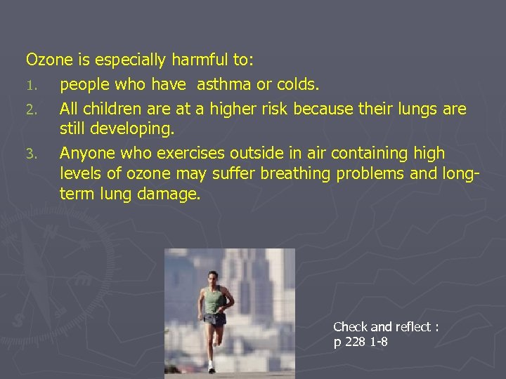 Ozone is especially harmful to: 1. people who have asthma or colds. 2. All