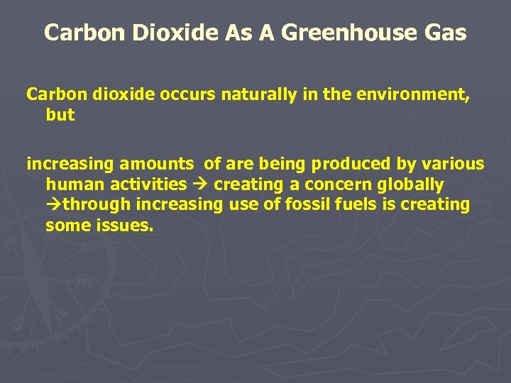 Carbon Dioxide As A Greenhouse Gas Carbon dioxide occurs naturally in the environment, but