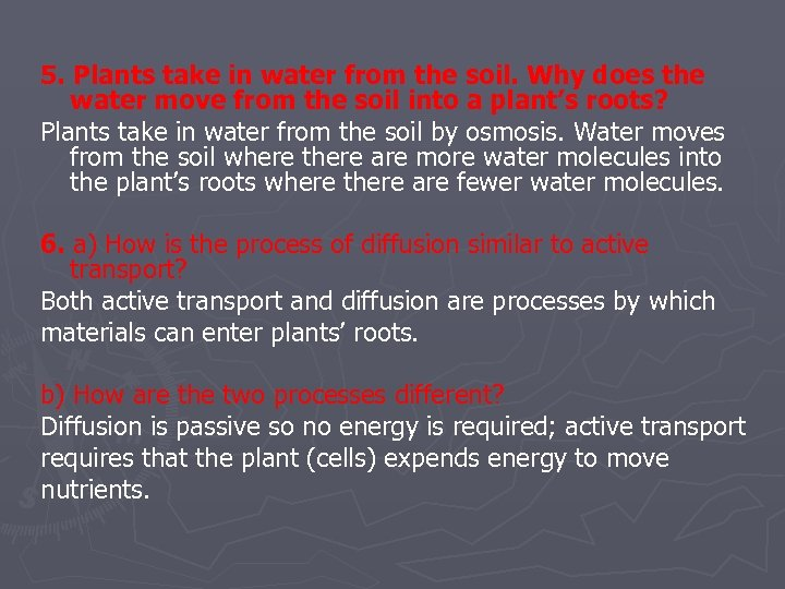 5. Plants take in water from the soil. Why does the water move from