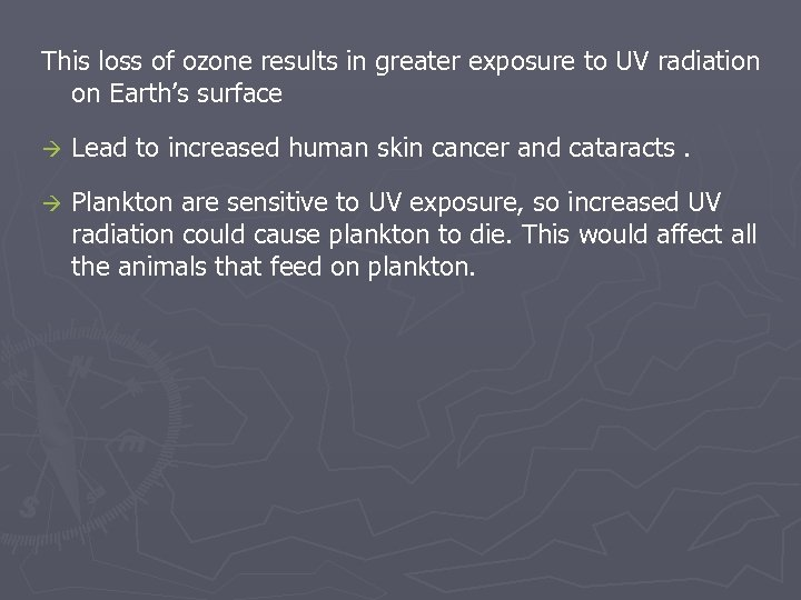 This loss of ozone results in greater exposure to UV radiation on Earth's surface