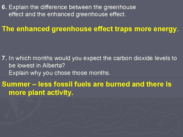 6. Explain the difference between the greenhouse effect and the enhanced greenhouse effect. The