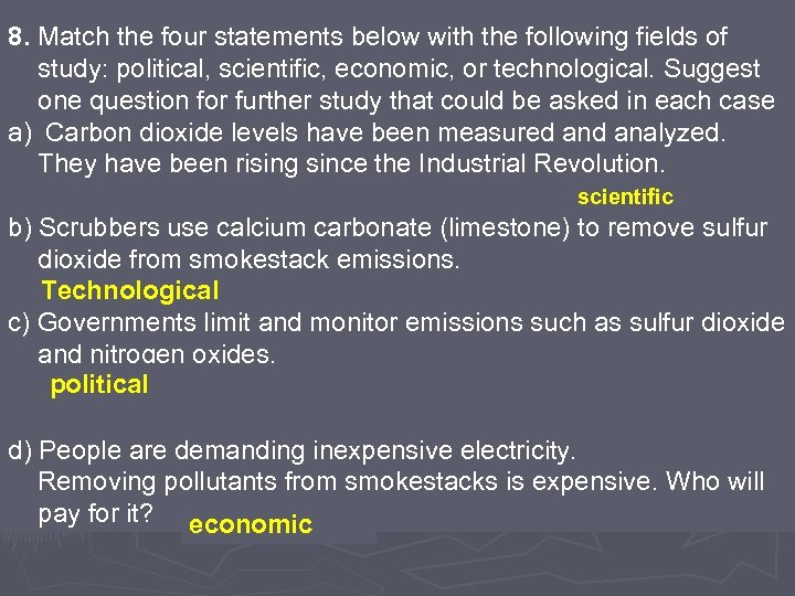 8. Match the four statements below with the following fields of study: political, scientific,