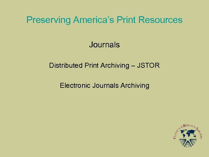 Preserving America's Print Resources Journals Distributed Print Archiving – JSTOR Electronic Journals Archiving