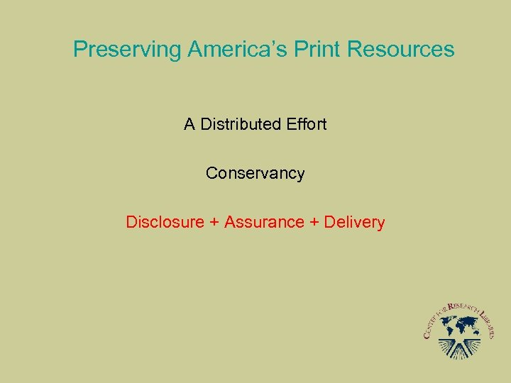 Preserving America's Print Resources A Distributed Effort Conservancy Disclosure + Assurance + Delivery