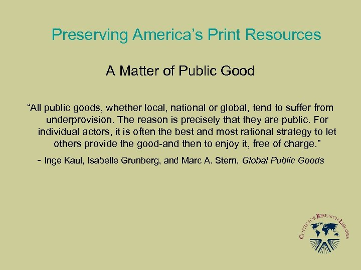 "Preserving America's Print Resources A Matter of Public Good ""All public goods, whether local,"