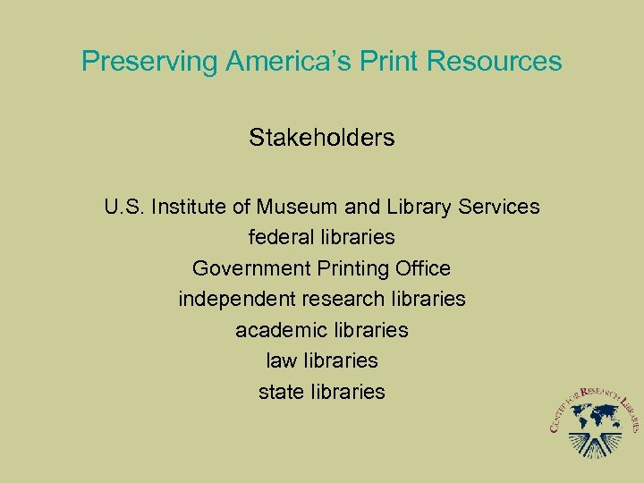 Preserving America's Print Resources Stakeholders U. S. Institute of Museum and Library Services federal