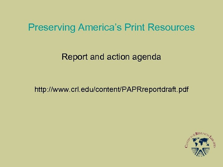 Preserving America's Print Resources Report and action agenda http: //www. crl. edu/content/PAPRreportdraft. pdf
