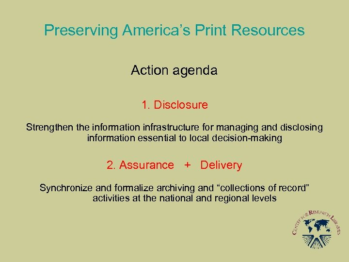 Preserving America's Print Resources Action agenda 1. Disclosure Strengthen the information infrastructure for managing