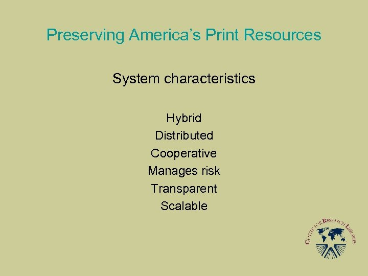 Preserving America's Print Resources System characteristics Hybrid Distributed Cooperative Manages risk Transparent Scalable