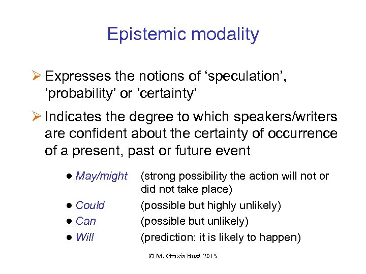 Epistemic modality Ø Expresses the notions of 'speculation', 'probability' or 'certainty' Ø Indicates the