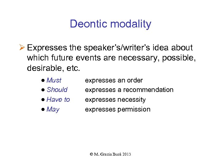 Deontic modality Ø Expresses the speaker's/writer's idea about which future events are necessary, possible,