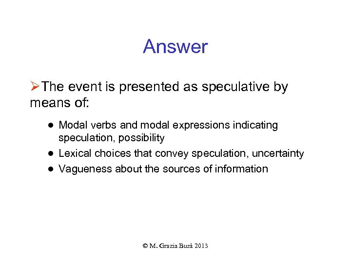 Answer ØThe event is presented as speculative by means of: ● Modal verbs and