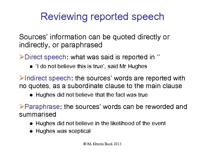 Reviewing reported speech Sources' information can be quoted directly or indirectly, or paraphrased ØDirect