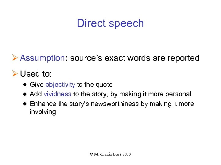 Direct speech Ø Assumption: source's exact words are reported Ø Used to: ● Give