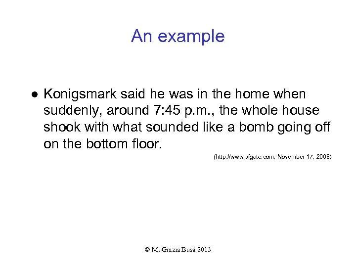 An example ● Konigsmark said he was in the home when suddenly, around 7: