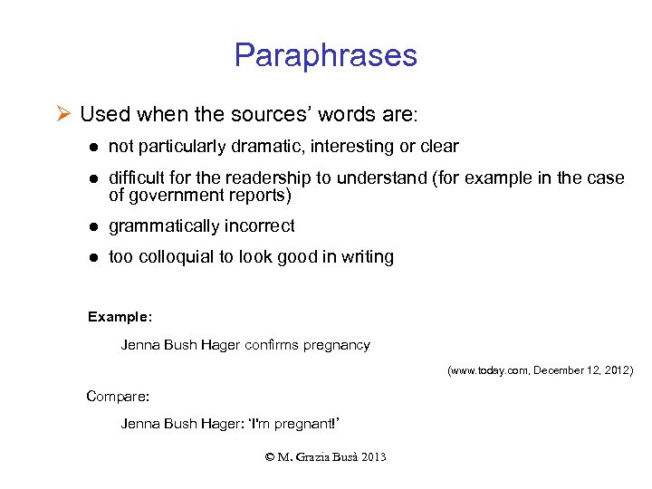 Paraphrases Ø Used when the sources' words are: ● not particularly dramatic, interesting or