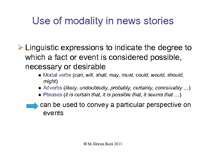 Use of modality in news stories Ø Linguistic expressions to indicate the degree to