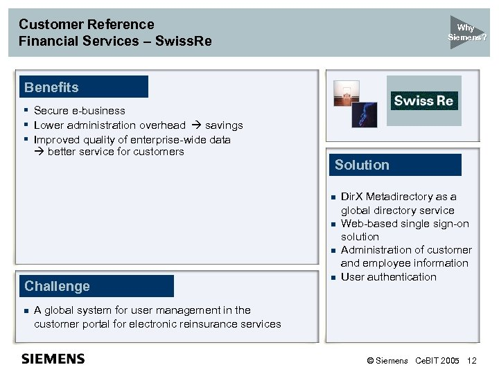Customer Reference Financial Services – Swiss. Re Why Siemens? Benefits § Secure e-business §