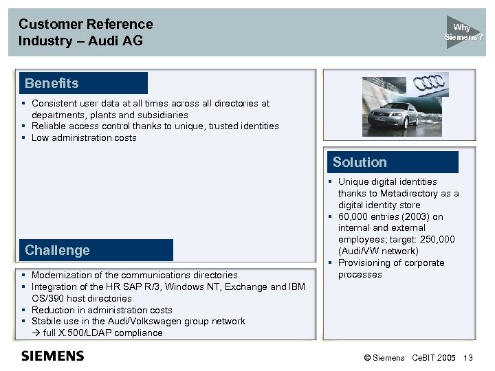 Customer Reference Industry – Audi AG Why Siemens? Benefits § Consistent user data at