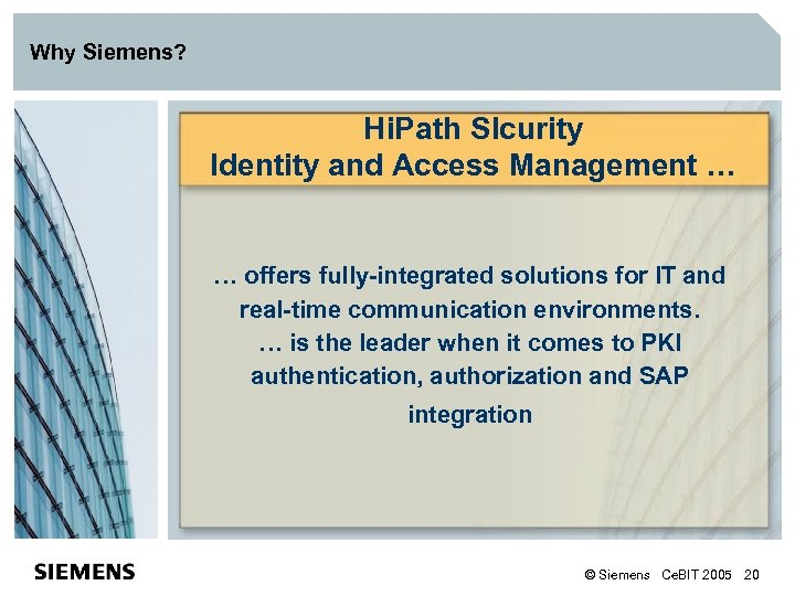 Why Siemens? Hi. Path SIcurity Identity and Access Management … … offers fully-integrated solutions