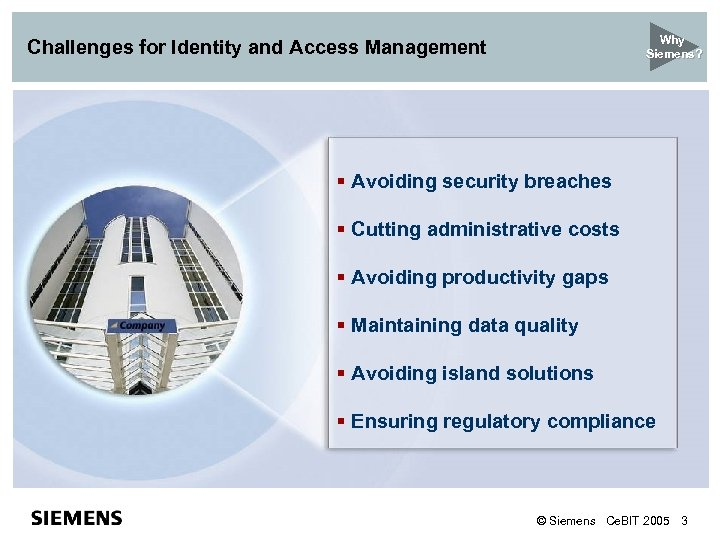 Why Siemens? Challenges for Identity and Access Management § Avoiding security breaches § Cutting