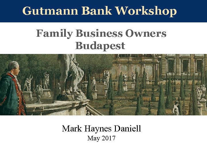Gutmann Bank Workshop Family Business Owners Budapest Mark Haynes Daniell May 2017