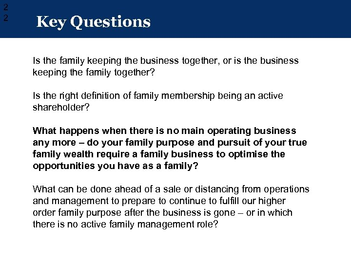 2 2 Key Questions Is the family keeping the business together, or is the