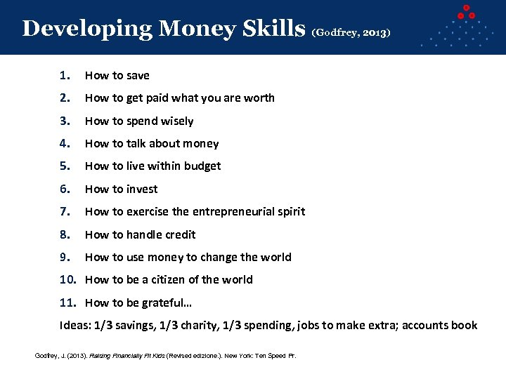 Developing Money Skills (Godfrey, 2013) 1. How to save 2. How to get paid