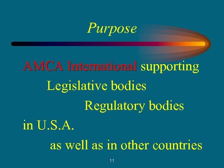 Purpose AMCA International supporting Legislative bodies Regulatory bodies in U. S. A. as well