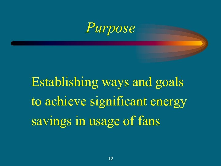 Purpose Establishing ways and goals to achieve significant energy savings in usage of fans