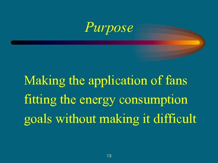 Purpose Making the application of fans fitting the energy consumption goals without making it