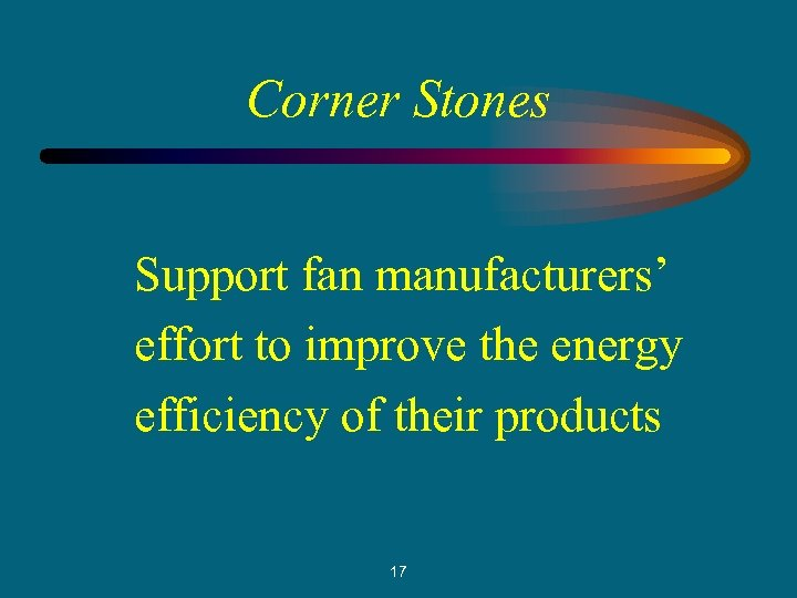 Corner Stones Support fan manufacturers' effort to improve the energy efficiency of their products