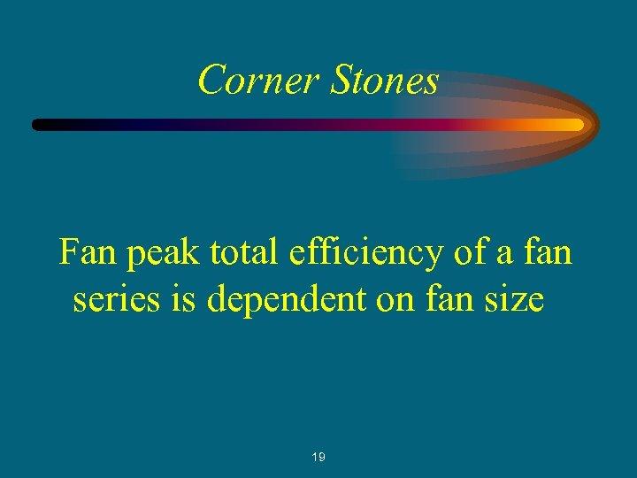 Corner Stones Fan peak total efficiency of a fan series is dependent on fan