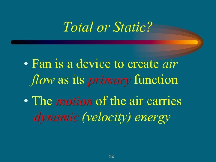 Total or Static? • Fan is a device to create air flow as its