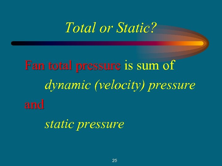 Total or Static? Fan total pressure is sum of dynamic (velocity) pressure and static