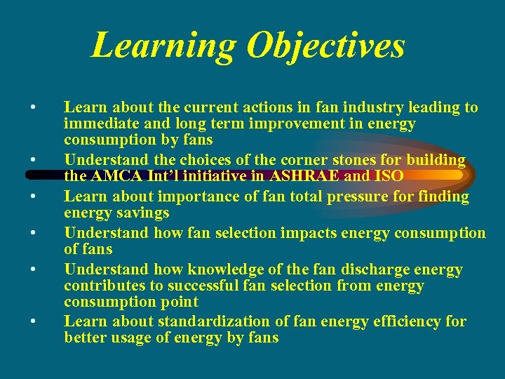 Learning Objectives • • • Learn about the current actions in fan industry leading