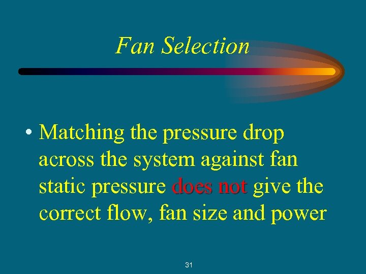 Fan Selection • Matching the pressure drop across the system against fan static pressure