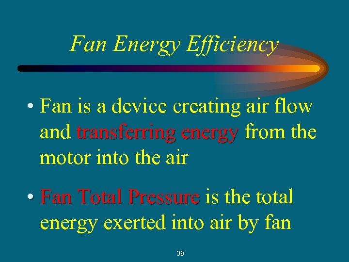 Fan Energy Efficiency • Fan is a device creating air flow and transferring energy